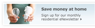 Save money at home - Sign up for our monthly residential eNewsletter