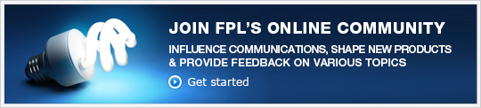 JOIN FPL'S ONLINE COMMUNITY. Get started »
