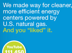 We made way for cleaner more energy-efficient energy centers run on U.S natural gas. - And 'Liked' it.