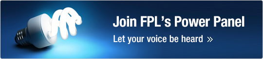 Join FPL's Power Panel | Let your voice be heard »