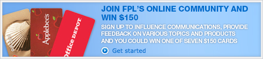JOIN FPL'S ONLINE COMMUNITY AND WIN $150. Get started »